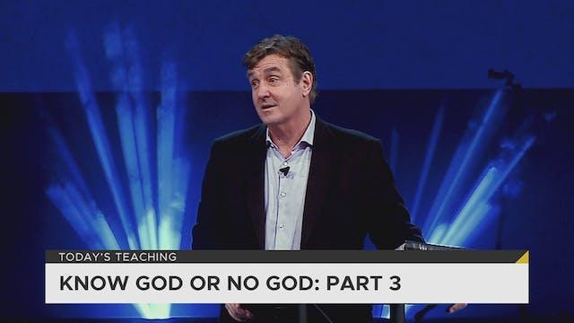 Know God Or No God Part 3