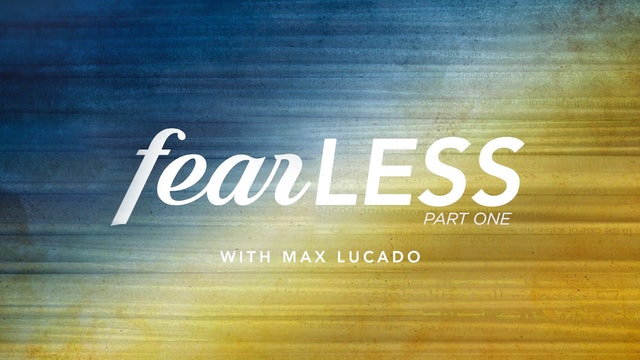 Fearless with Max Lucado Part 1