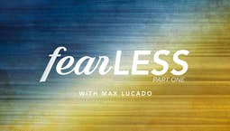 Video Image Thumbnail:Fearless with Max Lucado Part 1