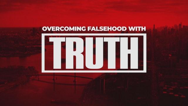 Overcoming Falsehood With Truth