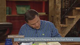 Video Image Thumbnail:Praying in the Spirit Prepares You for Your Future
