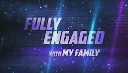 Video Image Thumbnail:Fully Engaged With Family