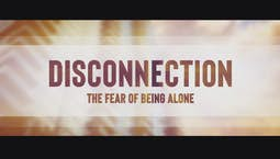 Video Image Thumbnail:Disconnection: The Fear of Being Alone