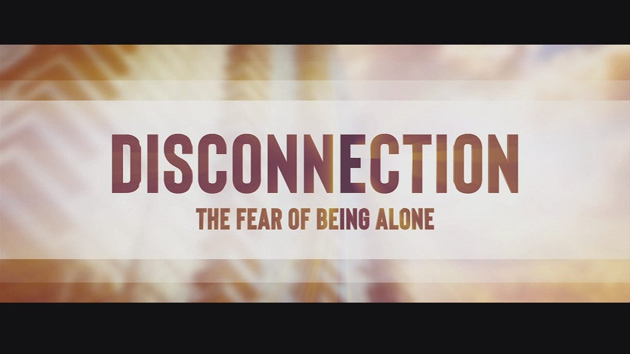 Watch Disconnection: The Fear of Being Alone