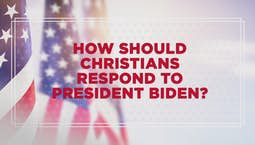 Video Image Thumbnail:How Should Christians Respond To President Biden?
