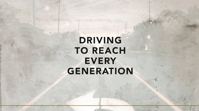 Driving to Reach Every Generation
