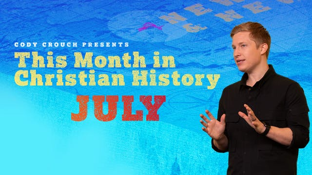 This Month In Christian History: July