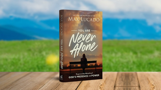 Max Lucado: You Are Never Alone