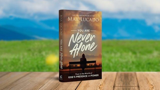 Max Lucado: You Are Never Alone