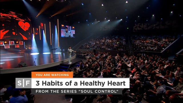 Soul Control: 3 Habits of a Healthy Heart