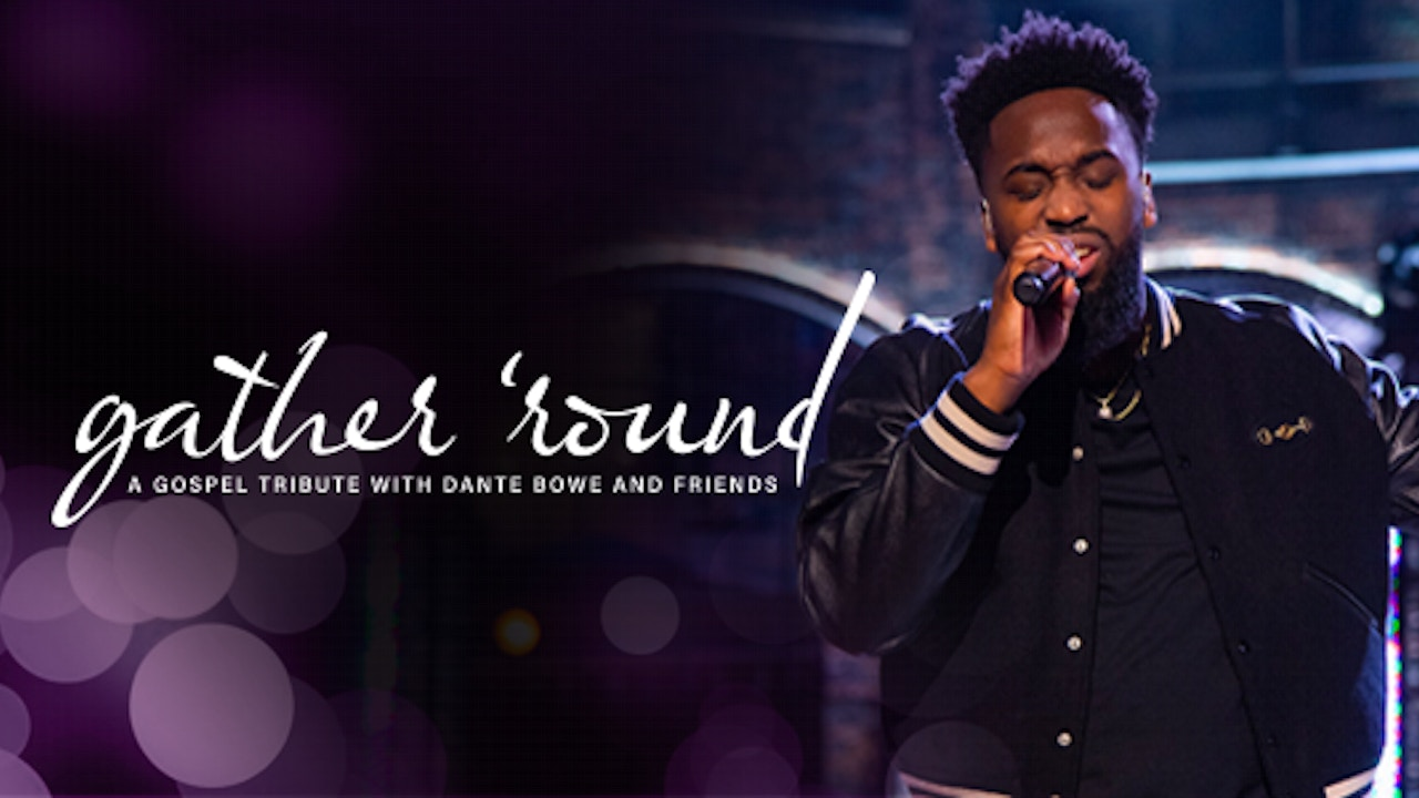 Watch Gather 'Round: A Gospel Tribute with Dante Bowe and Friends