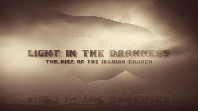 Light In The Darkness - Rise Of The Iranian Church