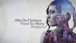 Why Do Christians Have So Many Problems?