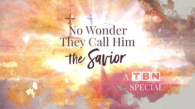 TBN Easter Special:  No Wonder They Call Him the Savior