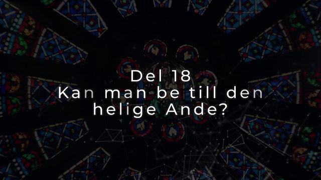 Del 18 | Vad är det vi tror på?