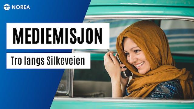 Mediemisjon | Tro langs Silkeveien