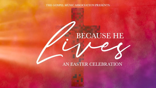 Because He Lives | An Easter Celebration