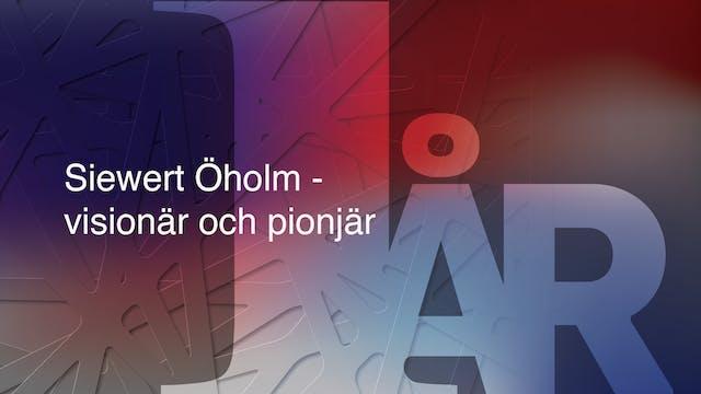 Siewert Öholm, visionär och pionjär