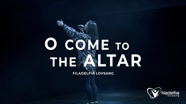 Filakrs | O COME TO THE ALTAR - Filadelfia Lovsang