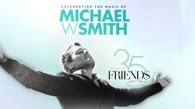 35 Years Of Friends | Michael W Smith