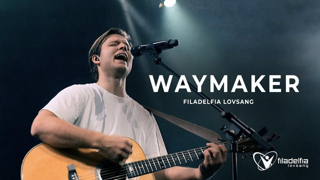 WAYMAKER - Filadelfia Lovsang