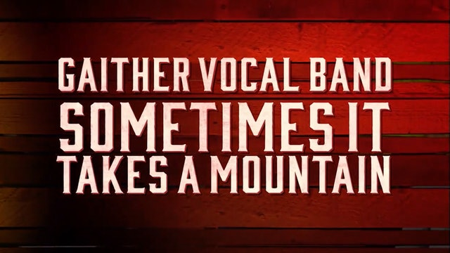 Some Times It Takes A Mountain | Gaither Vocal Band