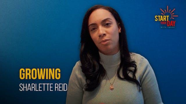 Growing with Sharlette Reid
