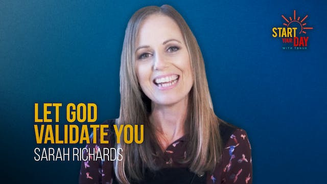 Let God Validate You with Sarah Richards