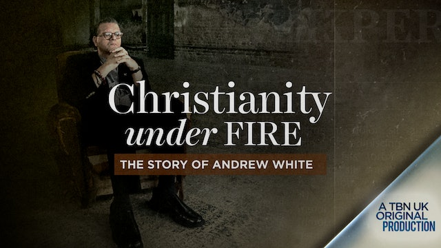 Christianity Under Fire | The Story of Andrew White
