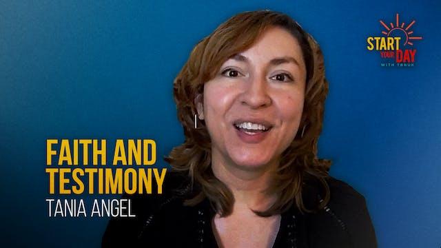 Faith and Testimony with Tania Angel
