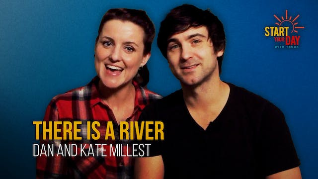 There is a River with Dan and Kate Mi...
