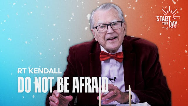 """Do Not Be Afraid"" with RT Kendall"