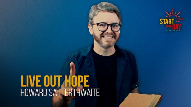 Live Out Hope with Howard Satterthwaite