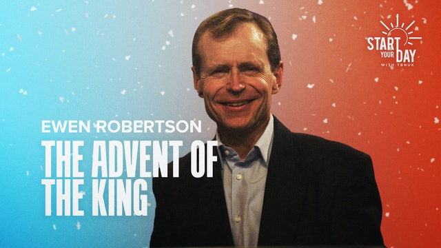 The Advent of the King with Ewen Robertson