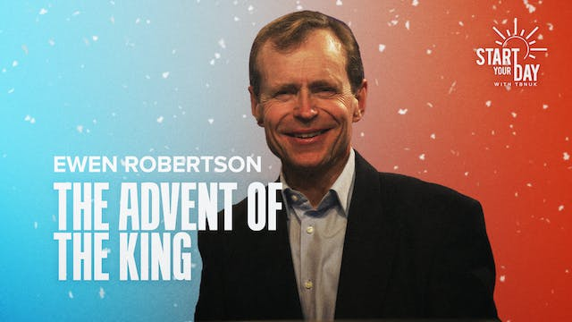 The Advent of the King with Ewen Robe...