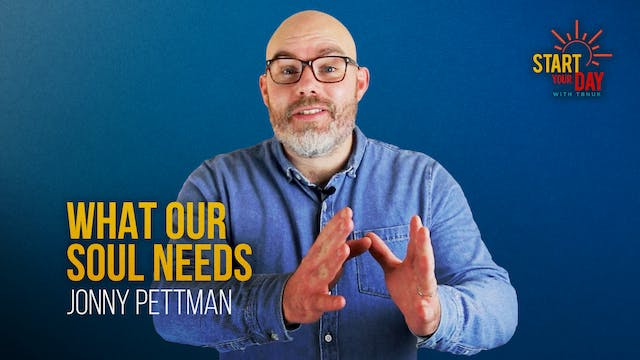 What Our Soul Needs with Jonny Pettman