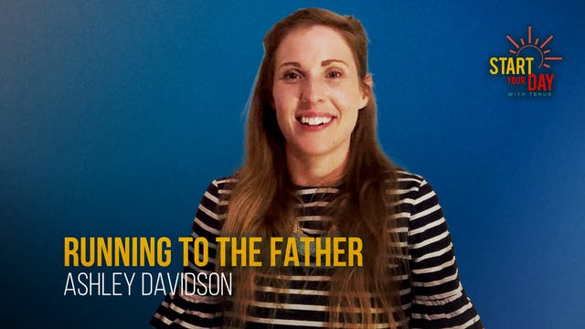 Running to the Father with Ashley Dav...
