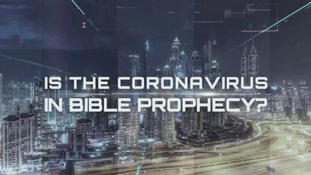 Facing Uncertain Times: Is the Coronavirus in Bible prophecy?