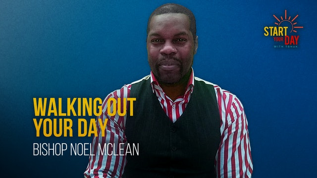 Walking Out Your Day with Bishop Noel Mclean