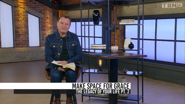 The Legacy of your Life: Make Space for Grace