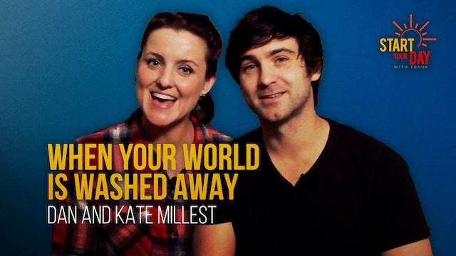 When Your World is Washed Away with Dan and Kate Millest