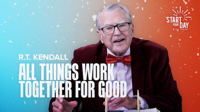 All Things Work Together for Good with R.T. Kendall