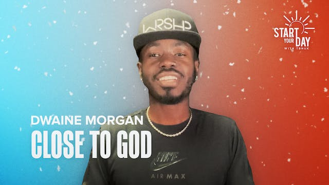 Close to God with Dwaine Morgan