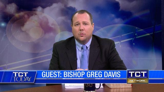 Bishop Greg Davis   TCT Today
