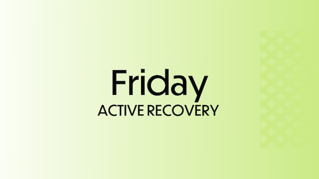 FRIDAY: Active Recovery