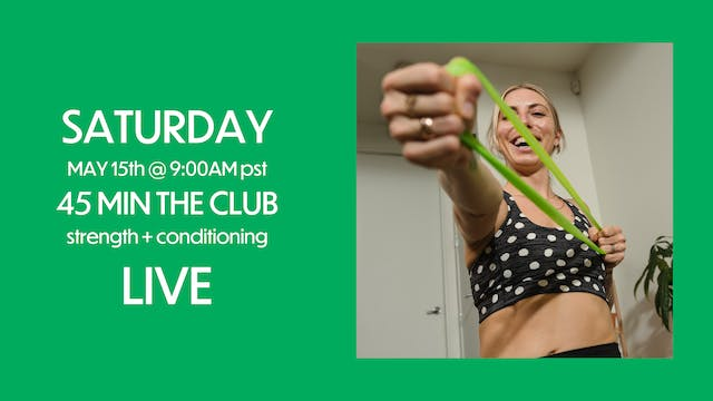 SAT: MAY 15 THE CLUB LIVE @ 9AM PST (45 MIN)