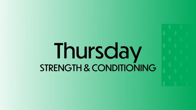 THURSDAY: Strength & Conditioning