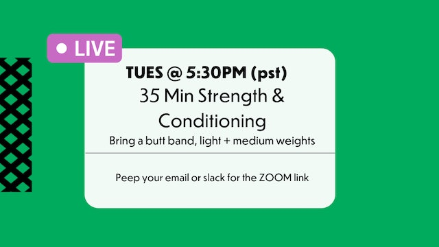 TUESDAY @ 5:30pm STRENGTH & CONDITIONING