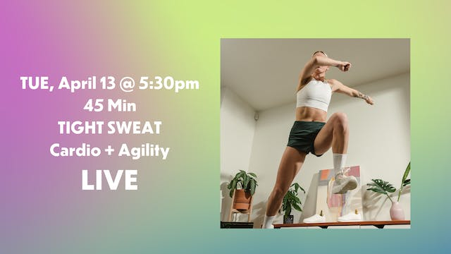 APRIL 13 TIGHT SWEAT 5:30PM PST