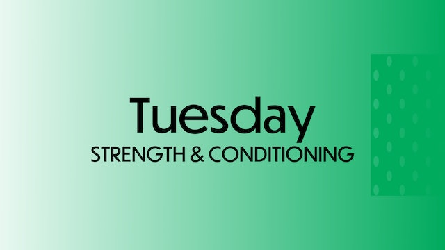 TUESDAY: Strength & Conditioning